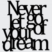 Napis na ścianę NEVER LET GO OF YOUR DREAM czarny