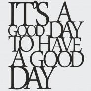 Napis na ścianę ITS A GOOD DAY TO HAVE A GOOD DAY czarny